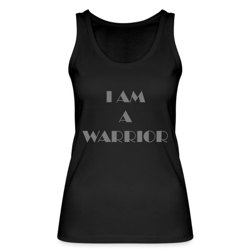 I am a warrior - Women's Organic Tank Top by Stanley & Stella