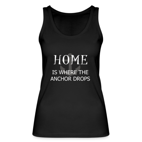 Home is where the anchor drops - Women's Organic Tank Top by Stanley & Stella