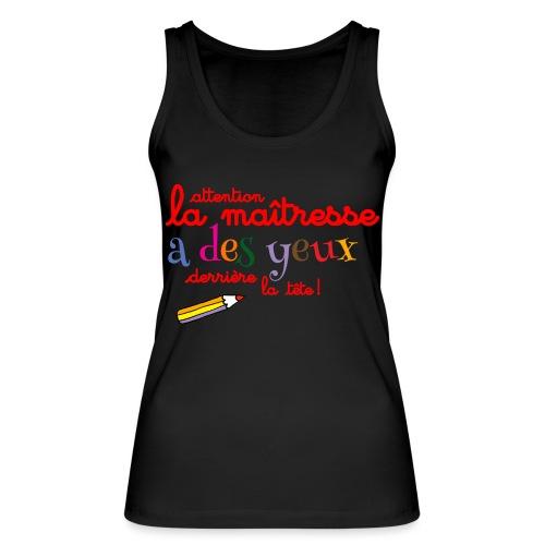 010 La maîtresse a des ye - Débardeur bio Femme