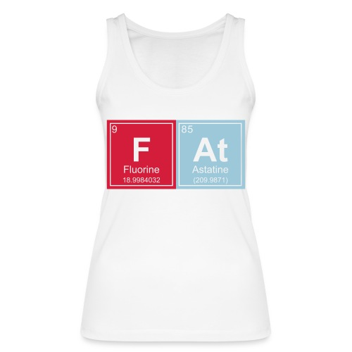 Geeky Fat Periodic Elements - Women's Organic Tank Top by Stanley & Stella
