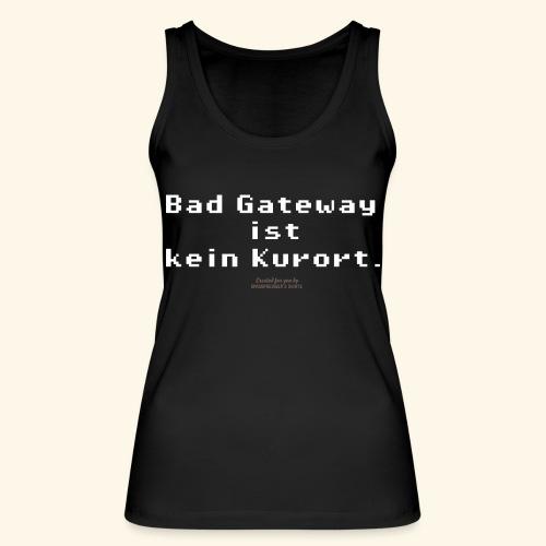Geek T Shirt Bad Gateway für Admins & IT Nerds - Frauen Bio Tank Top von Stanley & Stella