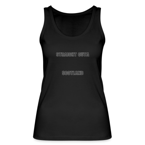 Straight Outa Scotland! Limited Edition! - Women's Organic Tank Top by Stanley & Stella