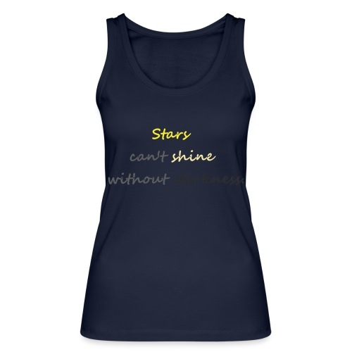 Stars can not shine without darkness - Women's Organic Tank Top by Stanley & Stella