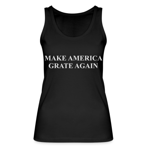 Make America Grate Again - Women's Organic Tank Top by Stanley & Stella