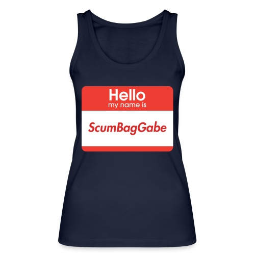 Hello My Name Is ScumBagGabe - Women's Organic Tank Top by Stanley & Stella