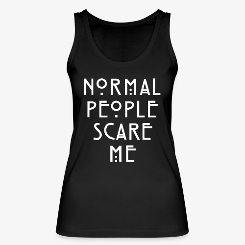 NORMAL PEOPLE SCARE ME - Débardeur bio Femme