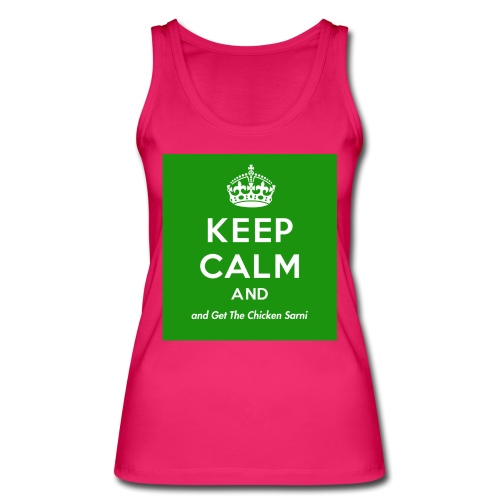 Keep Calm and Get The Chicken Sarni - Green - Women's Organic Tank Top by Stanley & Stella