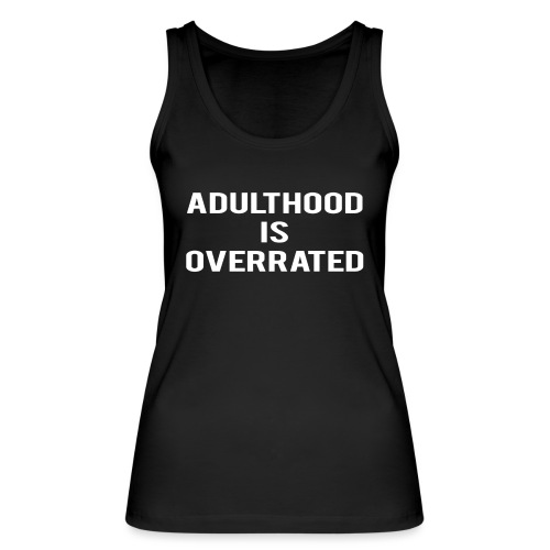 Adulthood Is Overrated - Women's Organic Tank Top by Stanley & Stella