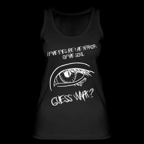 If eyes are the mirror of the soul - Women's Organic Tank Top by Stanley & Stella