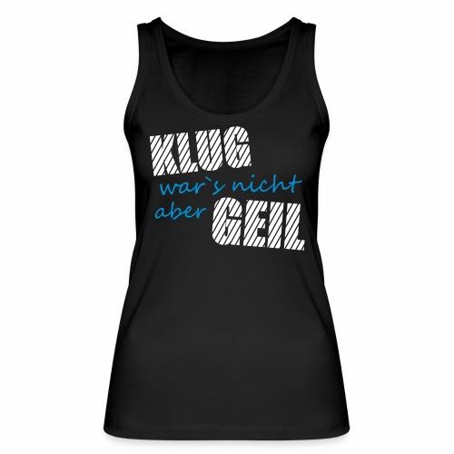Klug wars nicht aber Geil lustig witzig Party Fun - Frauen Bio Tank Top von Stanley & Stella