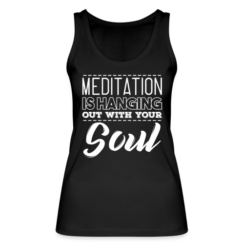 MEDITATION IS HANGING OUT WITH YOUR SOUL - Frauen Bio Tank Top von Stanley & Stella