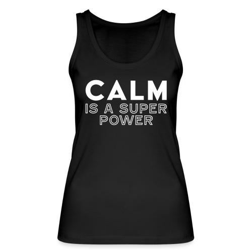 CALM is a super power - Frauen Bio Tank Top von Stanley & Stella