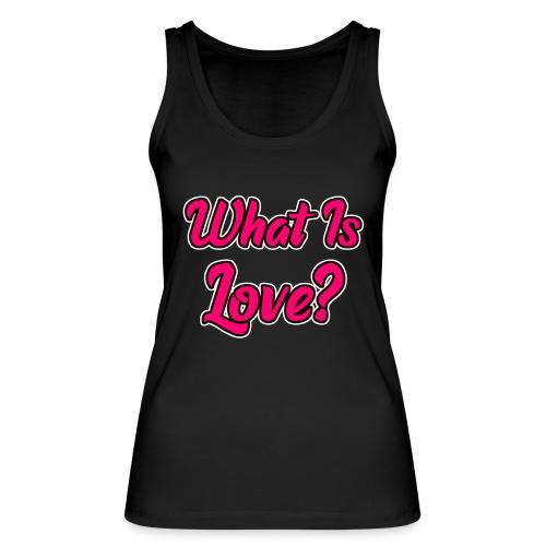 What Is Love? - Frauen Bio Tank Top von Stanley & Stella