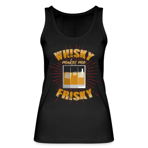 Whiskey makes me frisky - Women's Organic Tank Top by Stanley & Stella