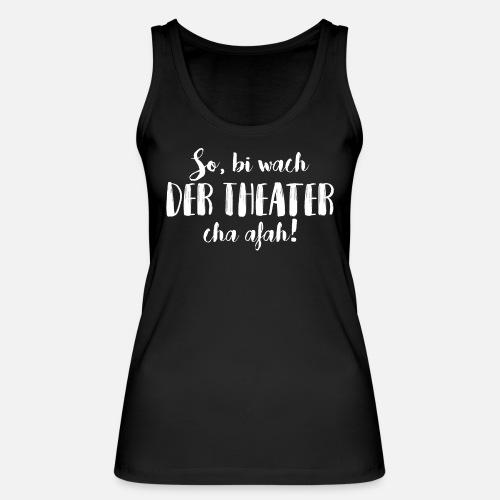 BI WACH, DER THEATER CHA AFAH! - Frauen Bio Tank Top von Stanley & Stella