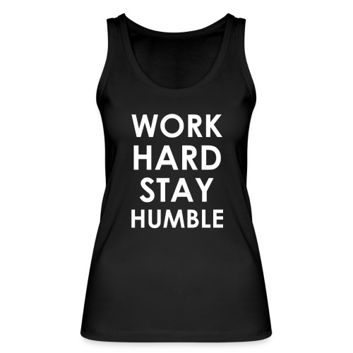 WORK HARD STAY HUMBLE - Frauen Bio Tank Top von Stanley & Stella