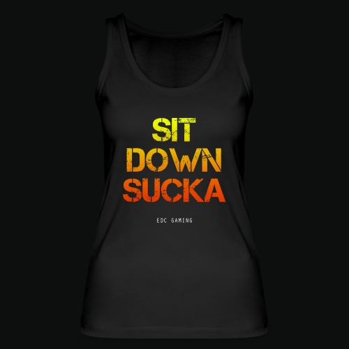 SIT DOWN SUCKA - Women's Organic Tank Top by Stanley & Stella