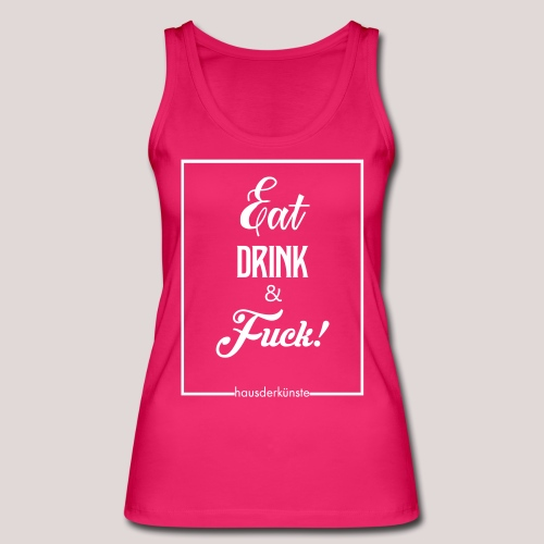 eat, drink & fuck! - Top ecologico da donna di Stanley & Stella