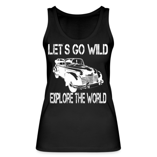 LET´s GO WILD - EXPLORE THE WORLD - OLDTIMER - Frauen Bio Tank Top von Stanley & Stella