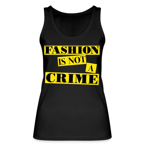 FASHION IS NOT A CRIME - Women's Organic Tank Top by Stanley & Stella