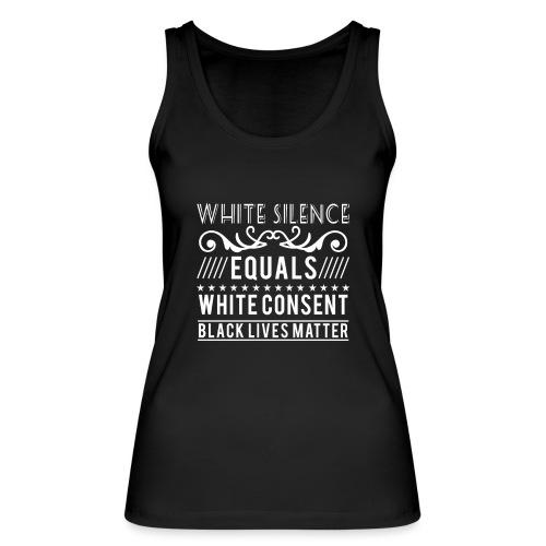 White silence equals white consent black lives - Frauen Bio Tank Top von Stanley & Stella
