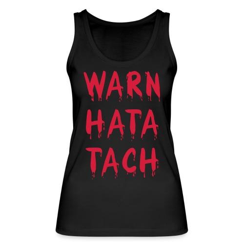 Warn hata Tach - Frauen Bio Tank Top von Stanley & Stella