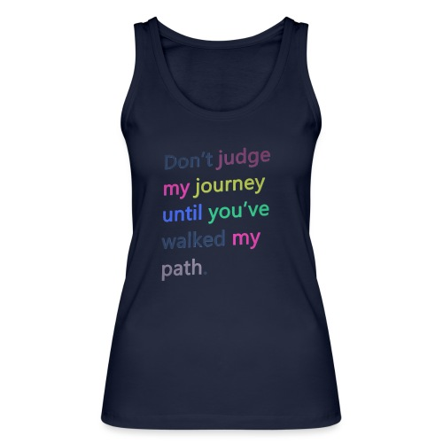 Dont judge my journey until you've walked my path - Women's Organic Tank Top by Stanley & Stella