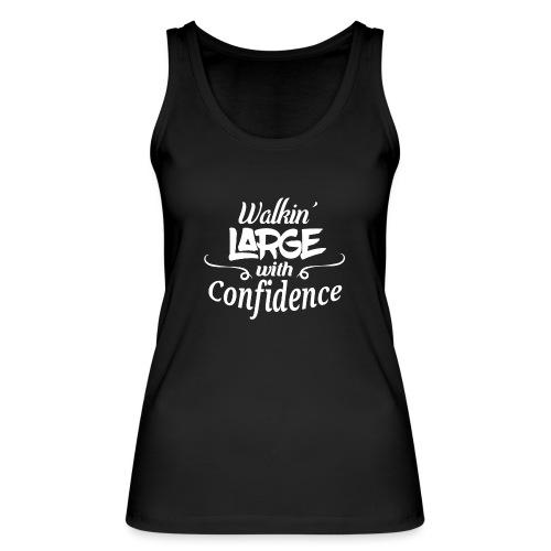 Walkin' Large With Confidence Men's Shirt - Women's Organic Tank Top by Stanley & Stella