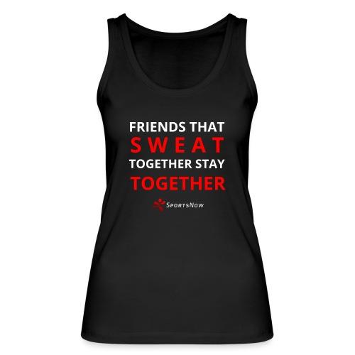 Friends that SWEAT together stay TOGETHER - Frauen Bio Tank Top von Stanley & Stella