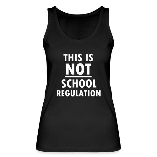 Not School Regulation - Women's Organic Tank Top by Stanley & Stella