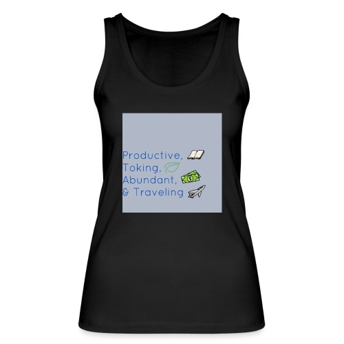 Productive, Toking, Abundant, & Traveling - Women's Organic Tank Top by Stanley & Stella