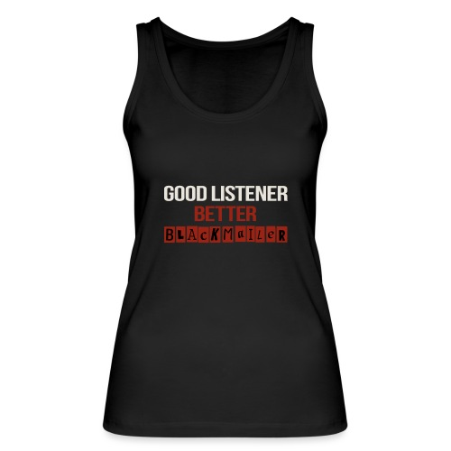 Good Listener - Women's Organic Tank Top by Stanley & Stella