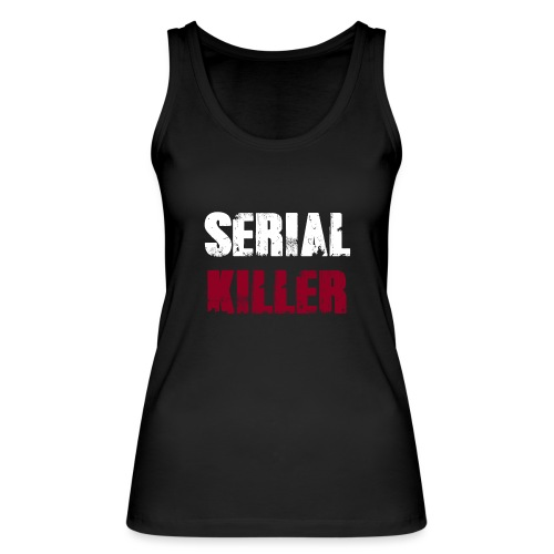 Serial Killer - Frauen Bio Tank Top von Stanley & Stella