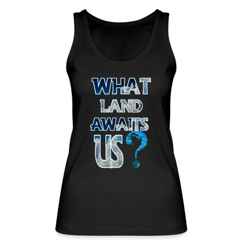 What land awaits us p - Women's Organic Tank Top by Stanley & Stella