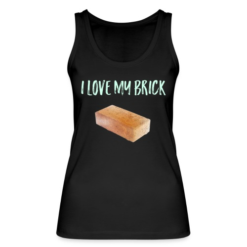 I love my brick - Women's Organic Tank Top by Stanley & Stella