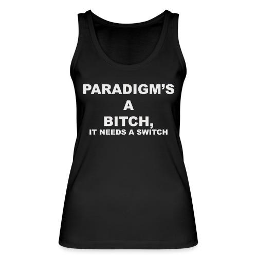 Paradigm's A Bitch - Women's Organic Tank Top by Stanley & Stella