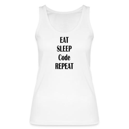 EAT SLEEP CODE REPEAT - Frauen Bio Tank Top von Stanley & Stella