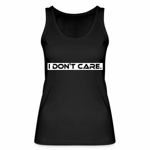 I DON T CARE Design, Ist mit egal, schlicht, cool - Frauen Bio Tank Top von Stanley & Stella