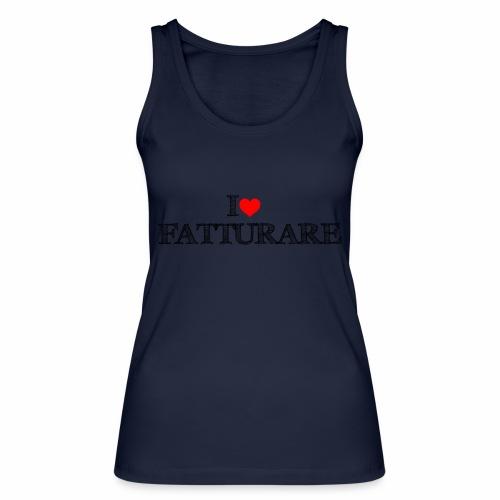 I love FATTURARE - Top ecologico da donna di Stanley & Stella