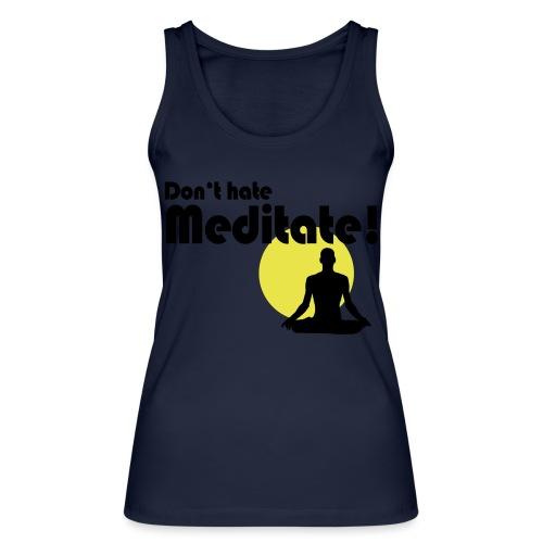 Don't hate, meditate! - Frauen Bio Tank Top von Stanley & Stella