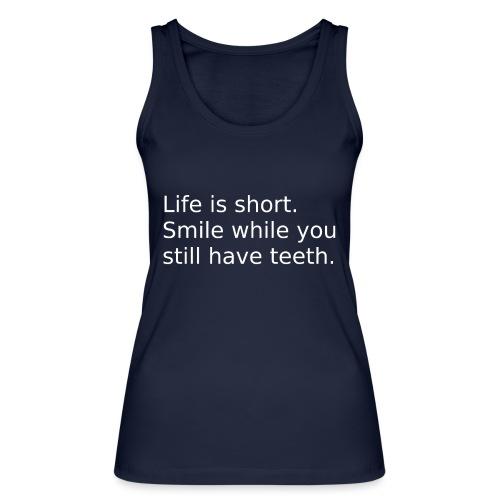 Das Leben ist kurz. Lächle. - Frauen Bio Tank Top von Stanley & Stella