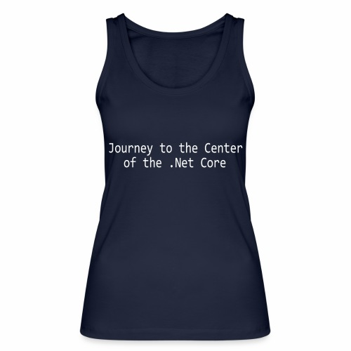 Journey to the Center of the .Net Core - Women's Organic Tank Top by Stanley & Stella