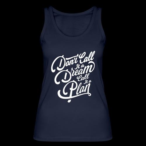 Don t Call it A Dream - Frauen Bio Tank Top von Stanley & Stella