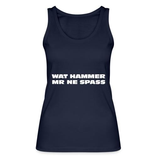 Wat hammer mr ne Spaß - Frauen Bio Tank Top von Stanley & Stella