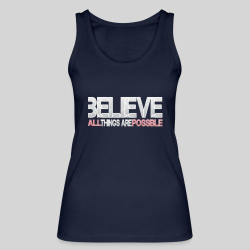 Believe all tings are possible - Frauen Bio Tank Top von Stanley & Stella