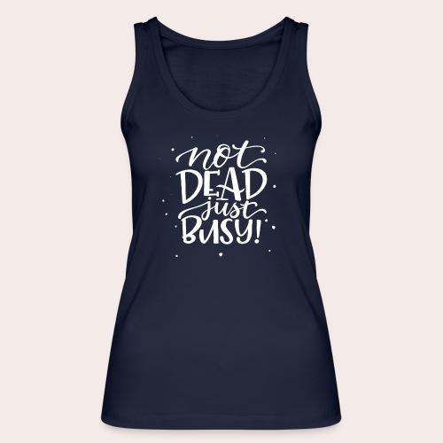 Not DEAD Just BUSY! - Frauen Bio Tank Top von Stanley & Stella