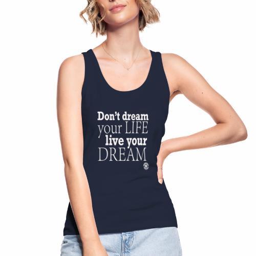 Don't dream your life, live your dream - Top ecologico da donna di Stanley & Stella
