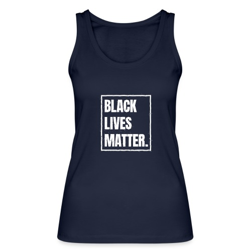 Black Lives Matter T-Shirt BLM #blacklivesmatter - Frauen Bio Tank Top von Stanley & Stella