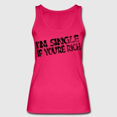 Ik ben alleen als je rijk bent - single, als je rijk - Vrouwen bio tanktop van Stanley & Stella