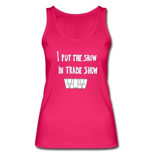 I put the show in trade show - Débardeur bio Femme